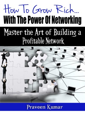 How to Grow Rich with the Power of Networking by Praveen Kumar from Bookbaby in Finance & Investments category