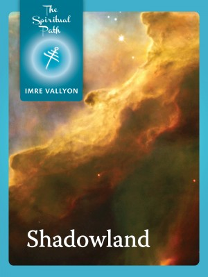 Shadowland - Evil, Compassion and the Power of Thought by Imre Vallyon from Bookbaby in Religion category