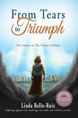 From Tears to Triumph - My Journey to The House of Hope by Linda Bello-Ruiz from Bookbaby in Autobiography,Biography & Memoirs category