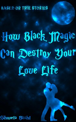 How Black Magic Can Destroy Your Love Life - Based On True Love Stories by Shweta Bisht from Bookbaby in Religion category