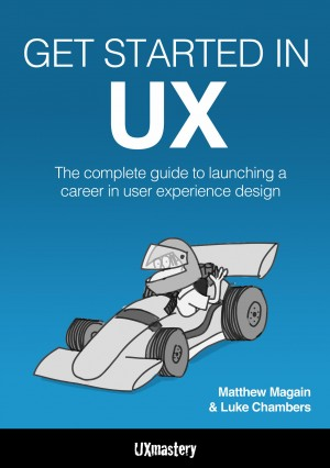Get Started in UX - The Complete Guide to Launching a Career in User Experience Design by Matthew Magain from Bookbaby in Engineering & IT category
