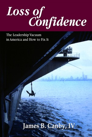 Loss of Confidence - The Leadership Vacuum in America and How to Fix It by James B. Canby IV from Bookbaby in Politics category