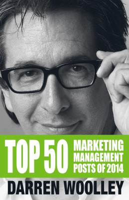 Top 50 Marketing Management Posts of 2014 - The Marketing Management Book of the Year by Darren Woolley from Bookbaby in Finance & Investments category