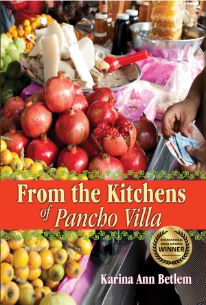 From the Kitchens of Pancho Villa by Karina Ann Betlem from Bookbaby in General Novel category
