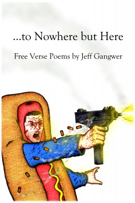 ...to Nowhere but Here - Free Verse Poems by Jeff Gangwer by Jeff Gangwer from Bookbaby in General Novel category