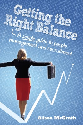 Getting the Right Balance - A Simple Guide to People Management and Recruitment by Alison McGrath from Bookbaby in Finance & Investments category