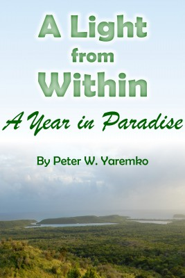 A Light from Within - A Year in Paradise by Peter W. Yaremko from Bookbaby in Autobiography & Biography category
