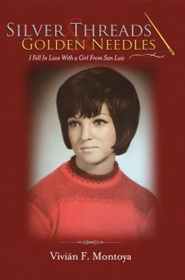 Silver Threads & Golden Needles - I Fell In Love With a Girl From San Luis by Vivián F. Montoya from Bookbaby in Autobiography & Biography category