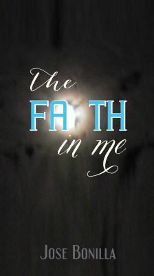 The Faith In Me by Jose Bonilla from Bookbaby in Lifestyle category