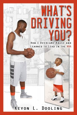 What's Driving You??? - How I Overcame Abuse and Learned to Lead in the NBA by Keyon L. Dooling from Bookbaby in Autobiography & Biography category