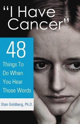 'I Have Cancer' - 48 Things To Do When You Hear The Words by Stan Goldberg, Ph.D. from Bookbaby in Family & Health category