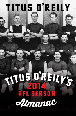 Titus O'Reily's 2014 AFL Season Almanac - A Funny Thing Happened on the Way to the AFL Premiership by Titus O'Reily from Bookbaby in Sports & Hobbies category