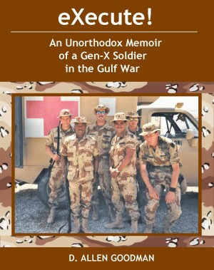 eXecute! - An Unorthodox Memoir of a Gen-X Soldier in the Gulf War by D. Allen Goodman from Bookbaby in History category
