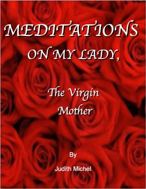 Meditations on My Lady, the Virgin Mother by Judith Michel from Bookbaby in Religion category