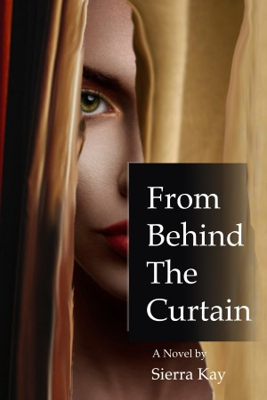 From Behind The Curtain by Sierra Kay from Bookbaby in General Novel category