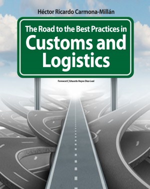 The Road to the Best Practices in Customs and Logistics by Héctor Ricardo Carmona-Millán from Bookbaby in Business & Management category