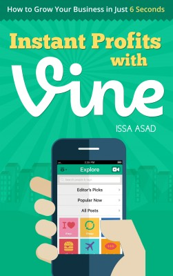 Issa Asad Instant Profits with Vine - How to Grow Your Business in Just 6 Seconds by Issa Asad from Bookbaby in Finance & Investments category