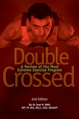 Double Crossed: A Review of the Most Extreme Exercise Program by Dr. Sean M. Wells from Bookbaby in Family & Health category