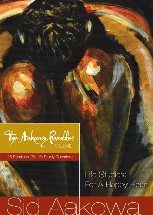 The Aakowa Parables Vol. I - Life Studies: For A Happy Heart by Sid Aakowa from Bookbaby in Lifestyle category