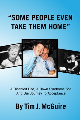 'Some People Even Take Them Home' - A Disabled Dad, a Down Syndrome Son, and Our Journey to Acceptance by Tim J McGuire from Bookbaby in Autobiography & Biography category