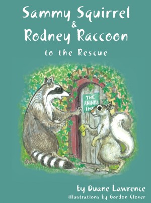 Sammy Squirrel & Rodney Raccoon: To the Rescue by Duane Lawrence from Bookbaby in General Novel category