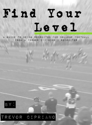 Find Your Level - A Guide To Being Recruited for College Football From a Former D1 Recruiter by Trevor Cipriano from Bookbaby in Sports & Hobbies category