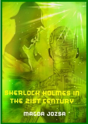 Sherlock Holmes in the 21st Century by Magda Jozsa from Bookbaby in General Novel category