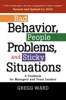 Bad Behavior, People Problems and Sticky Situations by Gregg Ward from Bookbaby in Business & Management category