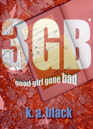 3GB - Good Girl Gone Bad by K. A. Black from Bookbaby in General Novel category