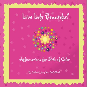 Live Life Beautiful - Affirmations for Girls of Color by Ada Elizabeth Culbreth from Bookbaby in Lifestyle category
