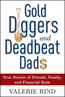 Gold Diggers and Deadbeat Dads - True Stories of Friends, Family, and  Financial Ruin by Valerie Rind from Bookbaby in Finance & Investments category
