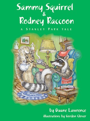 Sammy Squirrel & Rodney Raccoon: A Stanley Park Tale by Duane Lawrence from Bookbaby in General Novel category