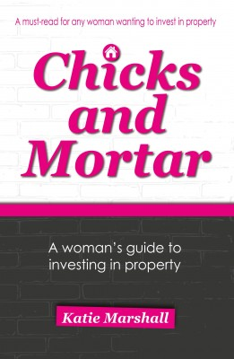 Chicks and Mortar - A Woman's Guide to Investing in Property by Katie Marshall from Bookbaby in Finance & Investments category