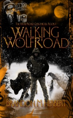 Walking Wolf Road - The Wolf Road Chronicles: Book 1 by Brandon M. Herbert from Bookbaby in General Novel category