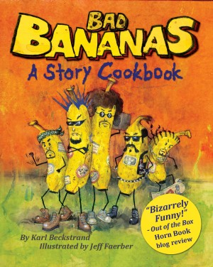 Bad Bananas - A Story Cookbook for Kids by Karl Beckstrand from Bookbaby in General Novel category