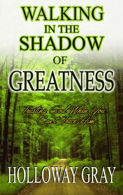Walking In The Shadow of Greatness by Holloway Gray from Bookbaby in Autobiography & Biography category