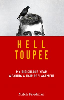 Hell Toupee - My Ridiculous Year Wearing a Hair Replacement by Mitch Friedman from Bookbaby in Autobiography,Biography & Memoirs category