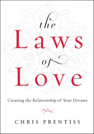 The Laws of Love - Creating the Relationship of Your Dreams by Chris Prentiss from Bookbaby in Lifestyle category