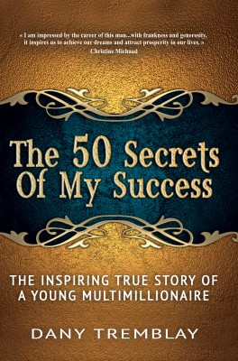 The 50 Secrets Of My Success - The Inspiring True Story of a Young Multimillionaire by Dany Tremblay from Bookbaby in Lifestyle category