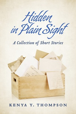 Hidden in Plain Sight - A Collection of Short Stories by Kenya Y. Thompson from Bookbaby in General Novel category