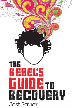 The Rebel's Guide To Recovery by Jost Sauer from Bookbaby in General Novel category