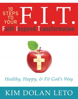F.I.T. - Faith Inspired Transformation by Kim Dolan Leto from Bookbaby in Family & Health category