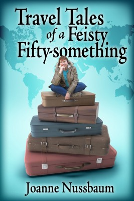 Travel Tales of a Feisty Fifty-something by Joanne Nussbaum from Bookbaby in Travel category