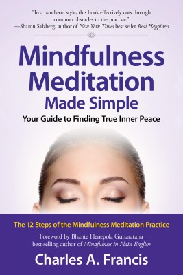 Mindfulness Meditation Made Simple - Your Guide to Finding True Inner Peace by Charles A. Francis from Bookbaby in Religion category