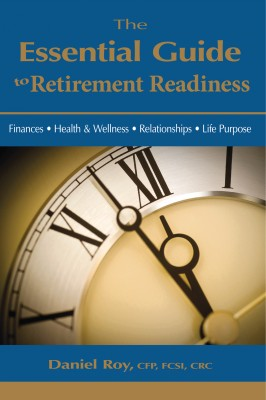 The Essential Guide To Retirement Readiness - Finances • Health & Wellness • Relationships • Life Purpose by Daniel Roy from  in  category