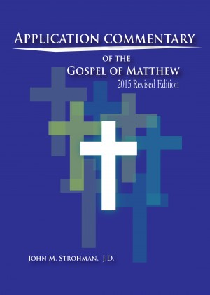 Application Commentary of the Gospel of Matthew - 2015 Revised Edition by John M. Strohman, J.D. from Bookbaby in Religion category