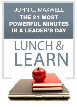 The 21 Most Powerful Minutes in a Leader's Day Lunch & Learn by John C. Maxwell from Bookbaby in Finance & Investments category