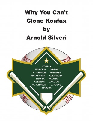 Why You Can't Clone Koufax by Arnold Silveri from Bookbaby in Sports & Hobbies category