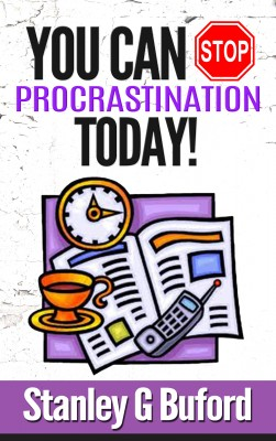 You Can Stop Procrastination Today! - Never Put Off Tomorrow What You Can Do Today! by Stanley G Buford from Bookbaby in General Novel category