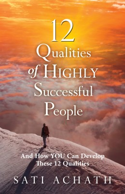 12 Qualities of Highly Successful People - And How You Can Develop These 12 Qualities by Sati Achath from Bookbaby in Lifestyle category